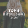 Top 6 Best Hair Colors for 2019