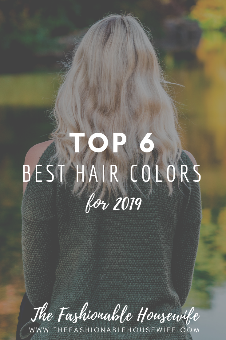 Top 6 Best Hair Colors For 2019 The Fashionable Housewife