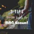 3 Tips To Get Ready for BBQ Season!