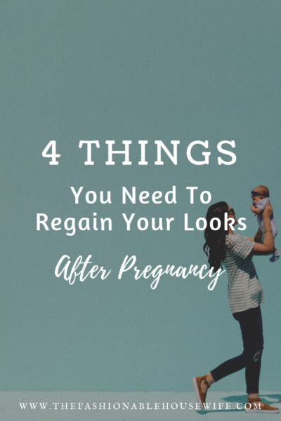 4 Things You Need to Regain Your Looks After Pregnancy