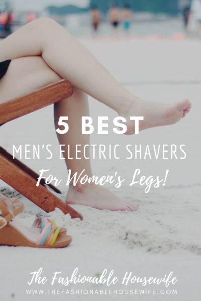?5 Best Men's Electric Shaver for Women's Legs