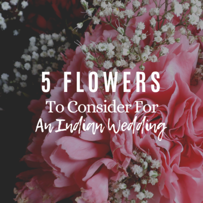 5 Flowers To Consider For An Indian Wedding