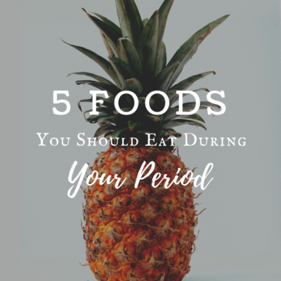 5 Foods You Should Eat During Your Period