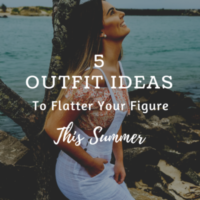 5 Outfit Ideas To Flatter Your Figure This Summer