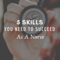 The Skills You Need to Succeed as a Nurse