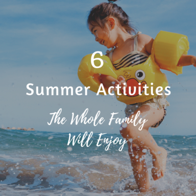 6 Summer Activities The Whole Family Will Enjoy