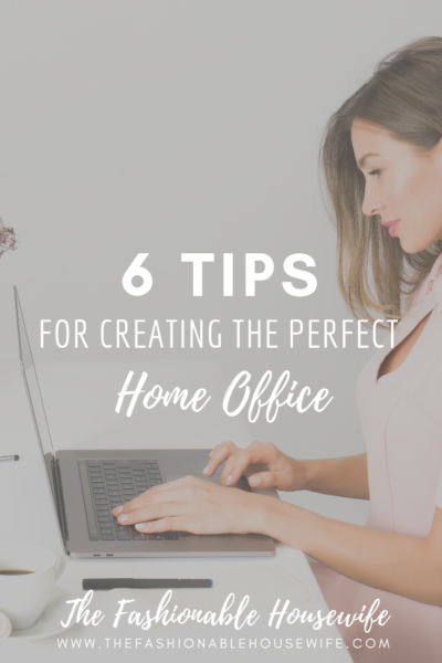 6 Tips For Creating The Perfect Home Office