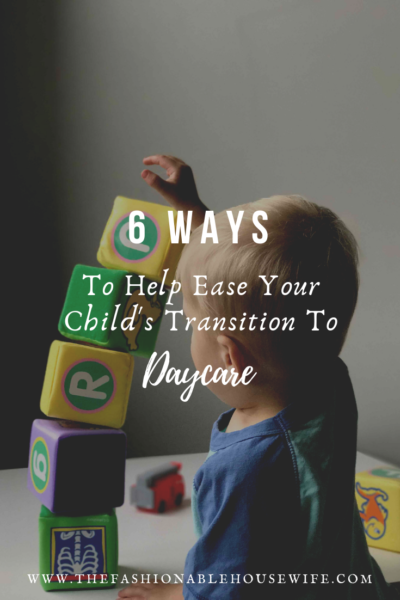 6 Ways to Help Ease Your Child's Transition to Daycare
