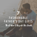 7 Fashionable Father's Day Gifts That Won't Break the Bank