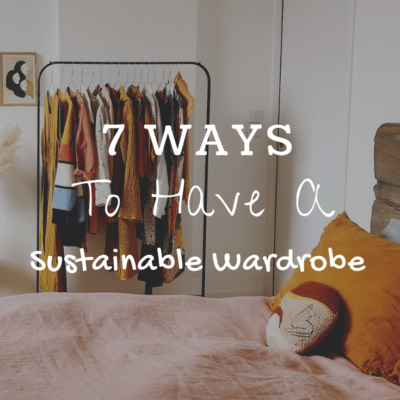7 Ways to Have a Sustainable Wardrobe