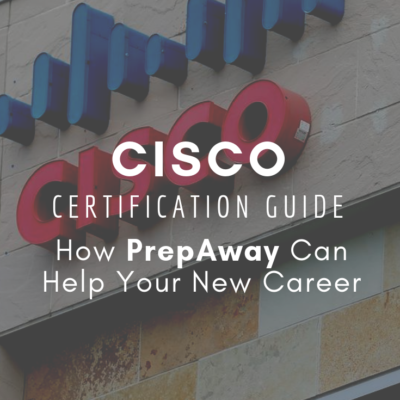 Cisco Certification Guide: How PrepAway Can Help Your New Career