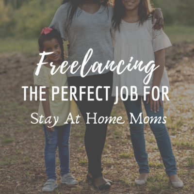 Freelancing: The Perfect Job For Stay At Home Moms
