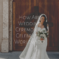 How Are Wedding Ceremonies Celebrated Worldwide?