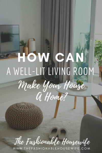 How Can A Well-Lit Living Room Make Your House A Home?