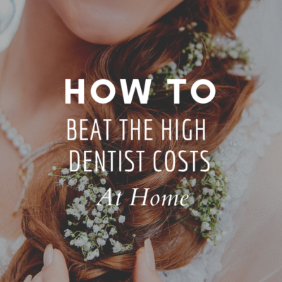How To Beat the High Dentist Costs at Home