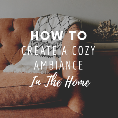 How To Create A Cozy Ambiance In The Home