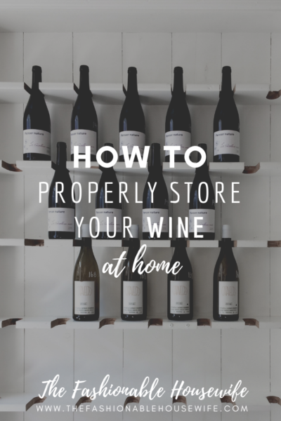 How To Properly Store Your Wine At Home