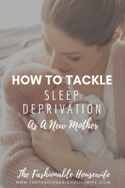 How To Tackle Sleep Deprivation As A New Mother