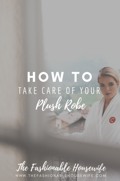 How To Take Care Of Your Plush Robe