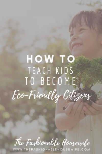 How To Teach Kids To Become Eco-Friendly Citizens