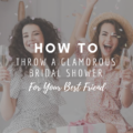 How To Throw a Glamorous Bridal Shower for Your Best Friend