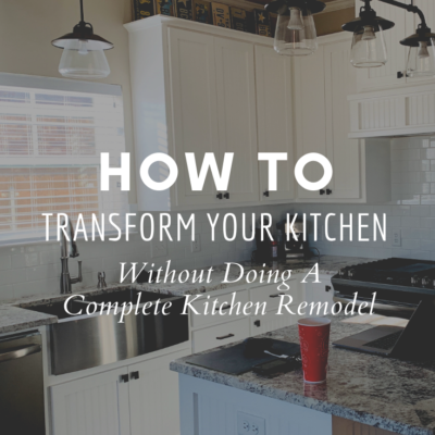How To Transform Your Kitchen Without Doing a Complete Kitchen Remodel