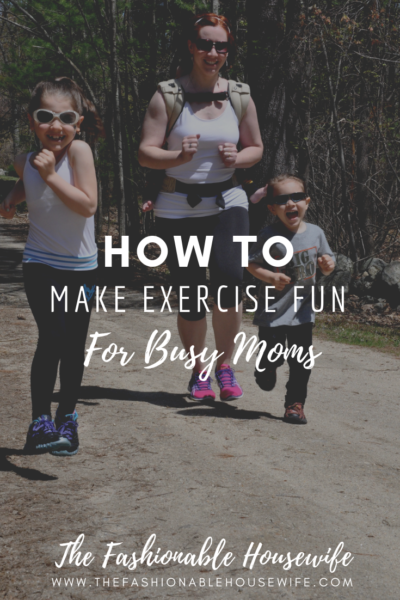 How to Make Exercise Fun for Busy Moms