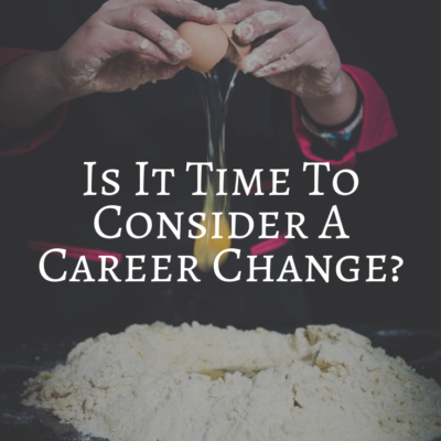 Is It Time To Consider A Career Change?
