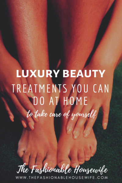 Luxury Beauty Treatments You Can Do At Home