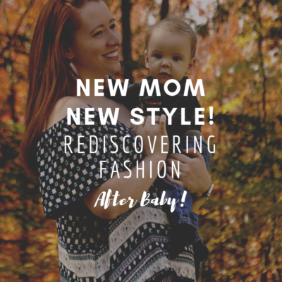 New Mom, New Style! Rediscovering Fashion After Baby!