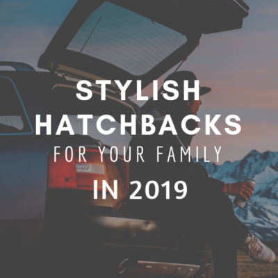 Stylish Hatchbacks For Your Family in 2019