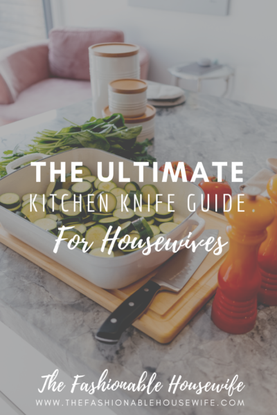 The Ultimate Kitchen Knife Guide For Housewives