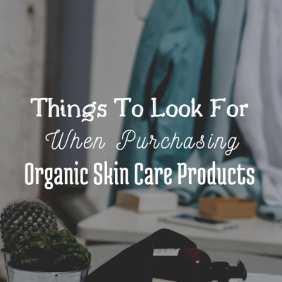 Things to Look For When Purchasing Organic Skin Care Products