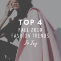 Top 4 Fall 2019 Fashion Trends To Try
