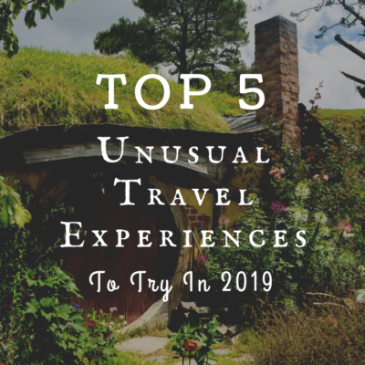 Top 5 Unusual Travel Experiences To Try In 2019