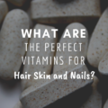 What Are The Perfect Vitamins For Skin Hair And Nails?