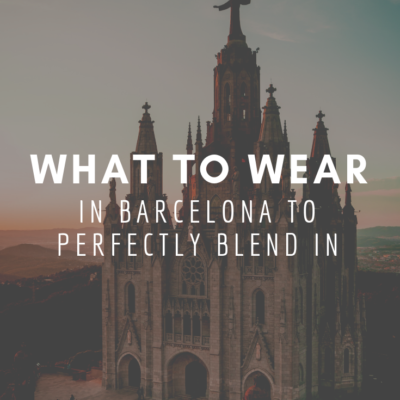 What To Wear In Barcelona To Perfectly Blend In