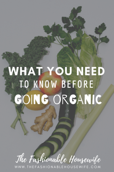 What You Need To Know Before Going Organic