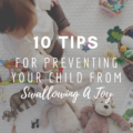10 Tips For Preventing Your Child From Swallowing A Toy