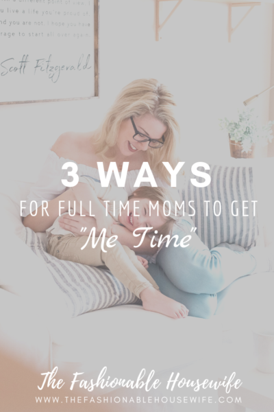"3 Ways For Full Time Moms To Get ""Me Time"""