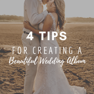 4 Tips for Creating a Beautiful Wedding Album