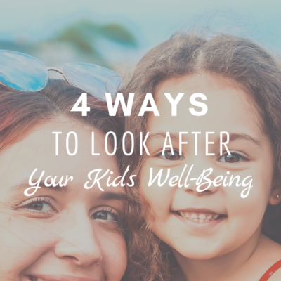 4 Ways To Look After Your Kids' Well-Being