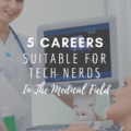 5 Careers Suitable for Tech Nerds in the Medical Field