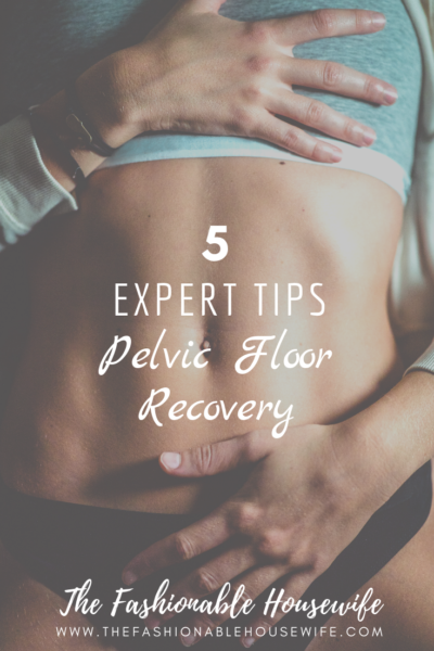 5 Expert Tips For Pelvic Floor Recovery