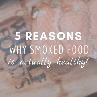 5 Reasons Why Smoked Food Is Actually Healthy!