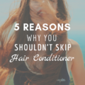 5 Reasons Why You Shouldn't Skip Hair Conditioner