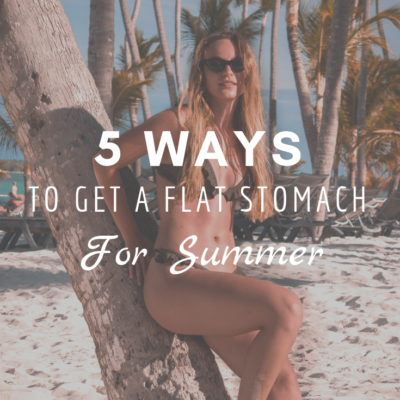 5 Ways To Get A Flat Stomach For Summer