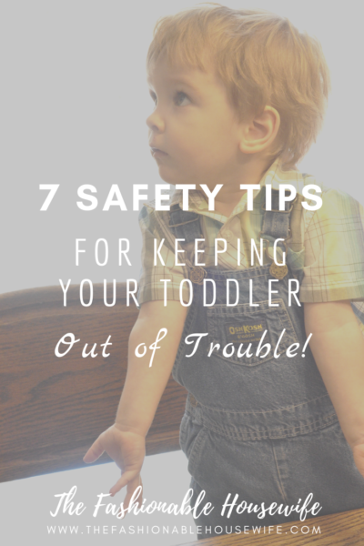 7 Safety Tips For Keeping Your Toddler Out Of Trouble!