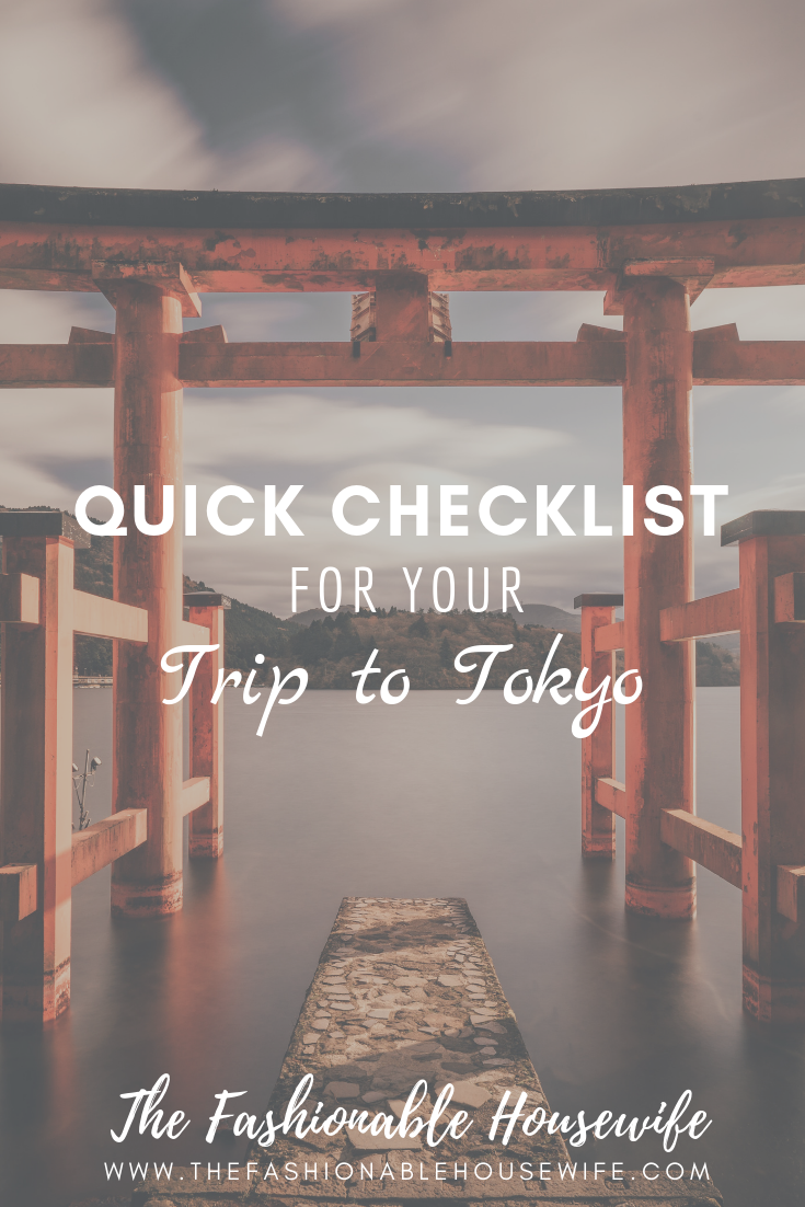 A Quick Checklist For Your Trip To Tokyo The Fashionable