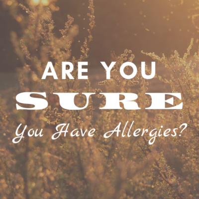 Are Your Sure You Have Allergies?